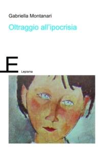 Gabriella Montanari Oltraggio all'ipocrisia Lepisma di Marco Onofrio