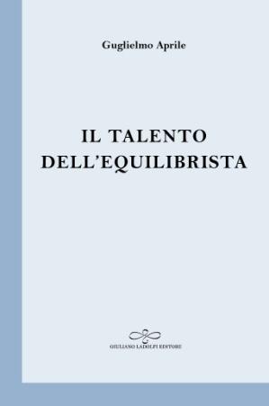 GUGLIELMO APRILE iL TALENTO DELL'EQUILIBRISTA