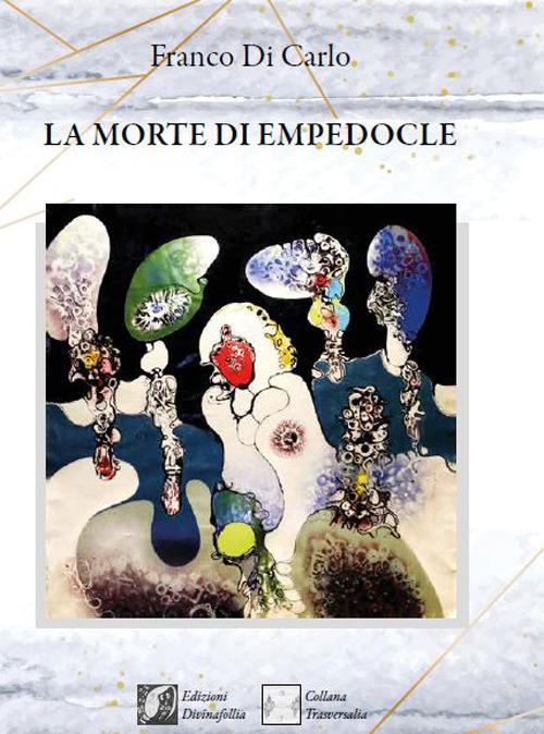 """Guglielmo Peralta recensisce """"La morte di Empedocle"""" di Franco Di Carlo (Ed. Divinafollia)"""